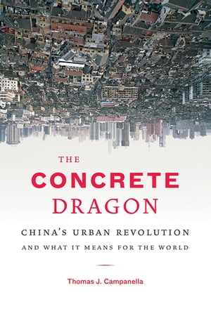 The Concrete Dragon China's Urban Revolution and What it Means for the World