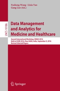 Data Management and Analytics for Medicine and Healthcare: Second International Workshop, DMAH 2016…