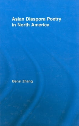 Book Asian Diaspora Poetry in North America by Zhang, Benzi