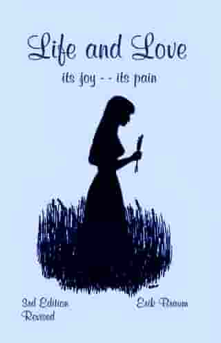 Life and Love: its joy -- its pain