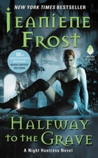 Halfway to the Grave: A Night Huntress Novel by Jeaniene Frost