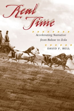 Book Real Time: Accelerating Narrative from Balzac to Zola by David F. Bell
