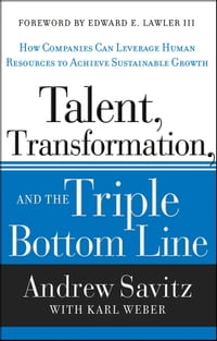 Talent, Transformation, and the Triple Bottom Line: How Companies Can Leverage Human Resources to…