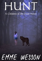Hunt (Children of the Hunt Book 1) by Emme Wesson
