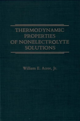 Book Thermodynamic Properties of Nonelectrolyte Solutions by Acree, William