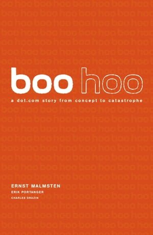 Boo Hoo A Dot.Com Story from Concept to Catastrophe