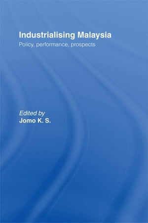 Industrializing Malaysia Policy,  Performance,  Prospects