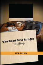 The Road Gets Longer If I Stop by Rick Garvia