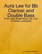 Aura Lee for Bb Clarinet and Double Bass - Pure Duet Sheet Music By Lars Christian Lundholm by Lars Christian Lundholm