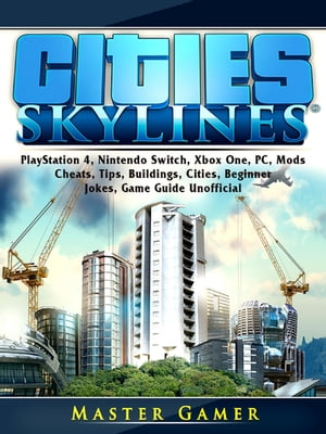 Cities Skylines, PlayStation 4, Nintendo Switch, Xbox One, PC, Mods, Cheats, Tips, Buildings, Cities, Beginner, Jokes, Game Guide Unofficial