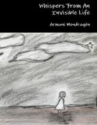Whispers from an Invisible Life by Armani Mondragón