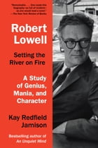 Robert Lowell, Setting the River on Fire Cover Image
