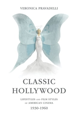 Book Classic Hollywood: Lifestyles and Film Styles of American Cinema, 1930-1960 by Veronica Pravadelli