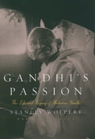 Gandhi's Passion : The Life and Legacy of Mahatma Gandhi: The Life and Legacy of Mahatma Gandhi