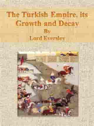 The Turkish Empire, its Growth and Decay