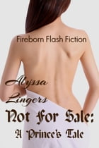 Not For Sale: A Prince's Tale by Alyssa Lingers