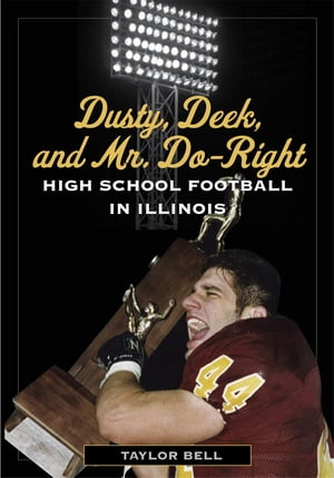 Dusty,  Deek,  and Mr. Do-Right High School Football in Illinois