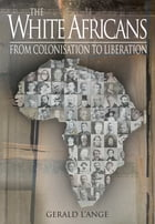 The White Africans: From Colonisation To Liberation by Gerald L'Ange