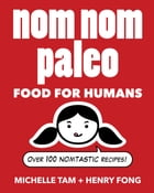 Nom Nom Paleo: Food for Humans by Michelle Tam
