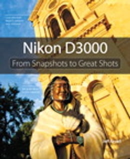 Book Nikon D3000: From Snapshots to Great Shots: From Snapshots to Great Shots by Jeff Revell