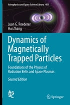Dynamics of Magnetically Trapped Particles: Foundations of the Physics of Radiation Belts and Space…