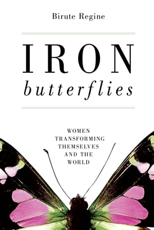 Iron Butterflies Women Transforming Themselves and the World