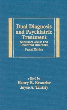 Book Dual Diagnosis and Psychiatric Treatment: Substance Abuse and Comorbid Disorders, Second Edition by Kranzler, Henry R.