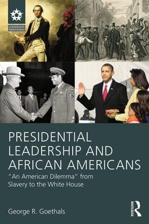 "Presidential Leadership and African Americans ""An American Dilemma"" from Slavery to the White House"