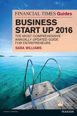 The Financial Times Guide to Business Start Up 2016 The Most Comprehensive Annually Updated Guide for Entrepreneurs
