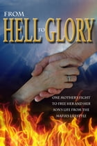 From Hell to Glory: One Mother's Fight to Free Her and Her Son's Life from the Mafia's Lifestyle by Rosanne Cutrone