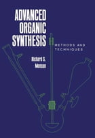 Advanced Organic Synthesis: Methods and Techniques by Richard Monson