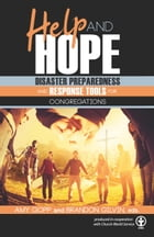 Help and Hope: Disaster Preparedness and Response Tools for Congregations by Rev. Amy Gopp