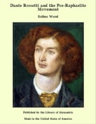 Dante Rossetti and the Pre-Raphaelite Movement by Esther Wood