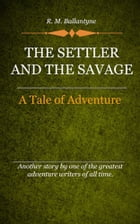 The Settler and the Savage by Ballantyne, R. M.