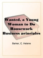 Wanted, A Young Woman To Do Housework by C. Helene Barker