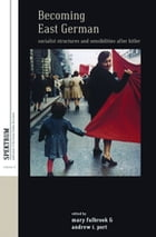 Becoming East German: Socialist Structures and Sensibilities after Hitler by Mary Fulbrook