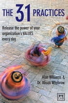 The 31 Practices: Release the power of your organization VALUES every day by Alan Williams