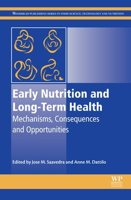 Book Early Nutrition and Long-Term Health: Mechanisms, Consequences, and Opportunities by Jose M Saavedra