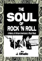The Soul of Rock 'N Roll: A History of African Americans in Rock Music by Jeffrey Othello