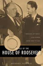 The Fall of the House of Roosevelt: Brokers of Ideas and Power from FDR to LBJ by Michael Janeway