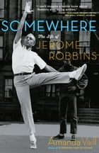 Somewhere: The Life of Jerome Robbins by Amanda Vaill