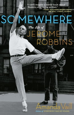 Book Somewhere: The Life of Jerome Robbins by Amanda Vaill