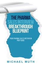 The Pharma Sales Interview Breakthrough Blueprint: Your Pharma Sales Interview Prep Guide by Michael Muth