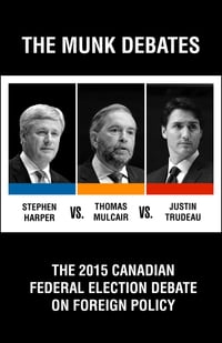 The 2015 Canadian Federal Election Debate on Foreign Policy: The Munk Debates