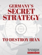 Germany's Secret Strategy to Destroy Iran by Gerald Flurry