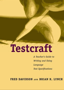 Book Testcraft: A Teacher`s Guide to Writing and Using Language Test Specifications by Professor Brian K. Lynch