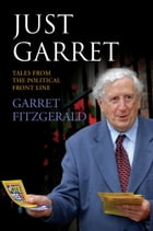 Just Garret: Tales From the Political Front Line by Garret FitzGerald