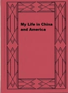 My Life in China and America by Yung Wing