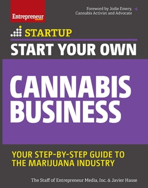 Start Your Own Cannabis Business: Your Step-By-Step Guide to the Marijuana Industry