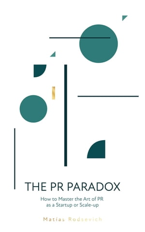 The PR Paradox: How to Master the Art of PR as a Startup or Scale-up de Matias Rodsevich